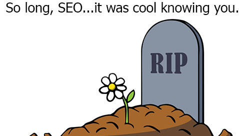 SEO Is Dying…Or So You've Been Told